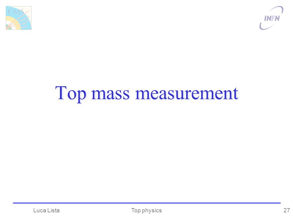 Top mass measurement Luca Lista Top physics