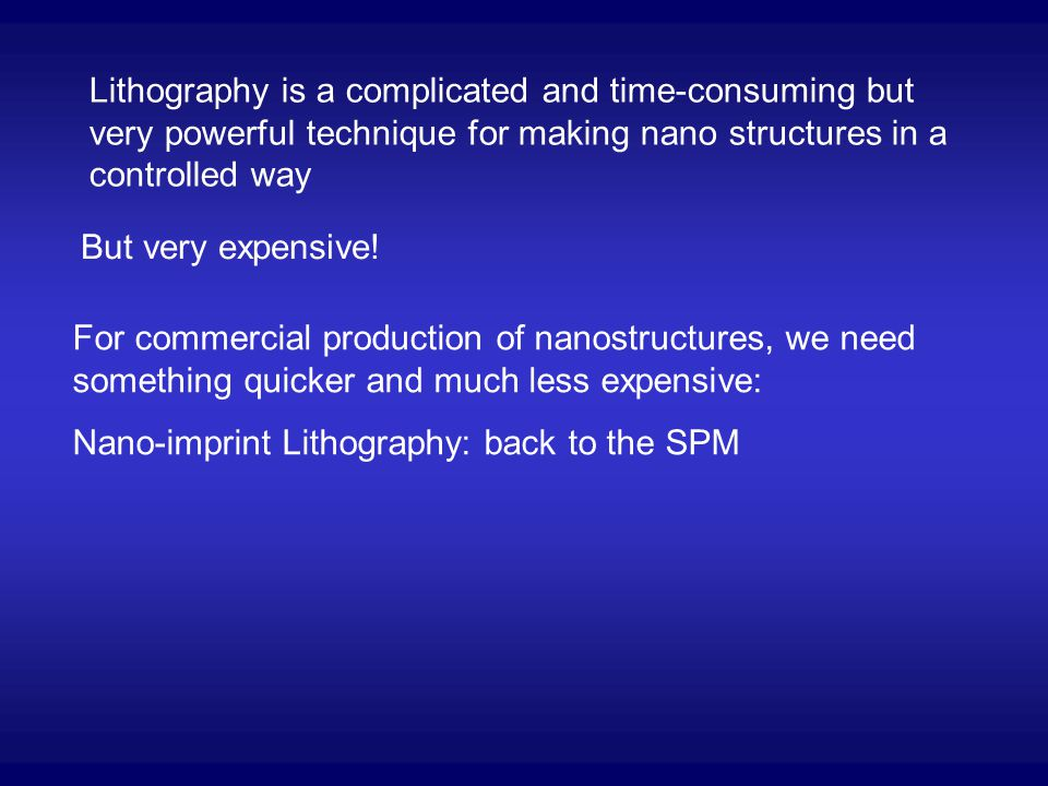 Lithography is a complicated and time-consuming but very powerful technique for making nano structures in a controlled way