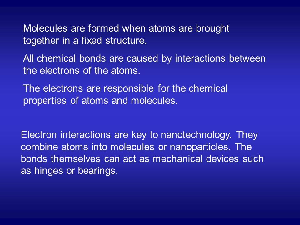 Molecules are formed when atoms are brought together in a fixed structure.