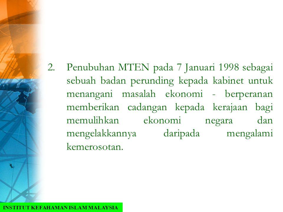 Penubuhan MTEN pada 7 Januari 1998 sebagai sebuah badan perunding kepada kabinet untuk menangani masalah ekonomi - berperanan memberikan cadangan kepada kerajaan bagi memulihkan ekonomi negara dan mengelakkannya daripada mengalami kemerosotan.