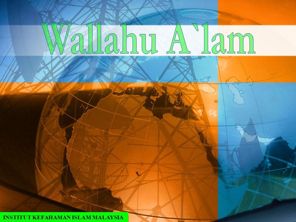 Wallahu A`lam INSTITUT KEFAHAMAN ISLAM MALAYSIA