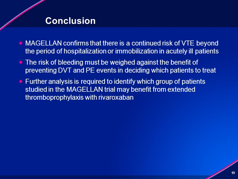ConclusionMAGELLAN confirms that there is a continued risk of VTE beyond the period of hospitalization or immobilization in acutely ill patients.