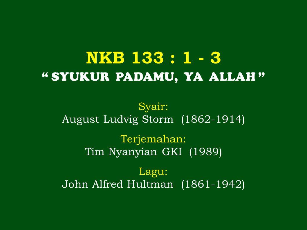 NKB 133 : 1 - 3 SYUKUR PADAMU, YA ALLAH Syair: