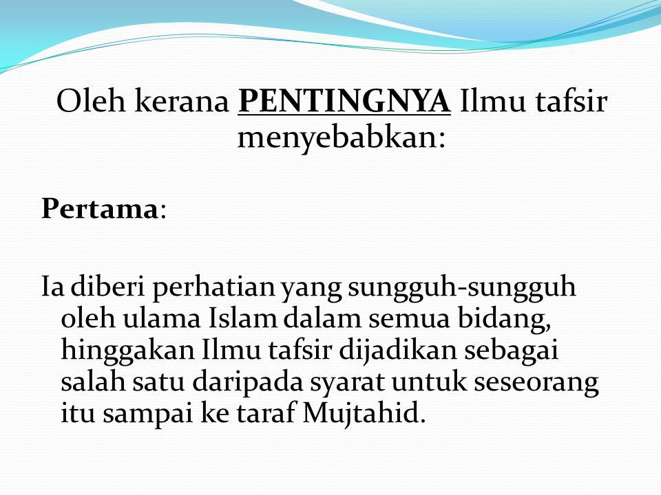 Oleh kerana PENTINGNYA Ilmu tafsir menyebabkan: