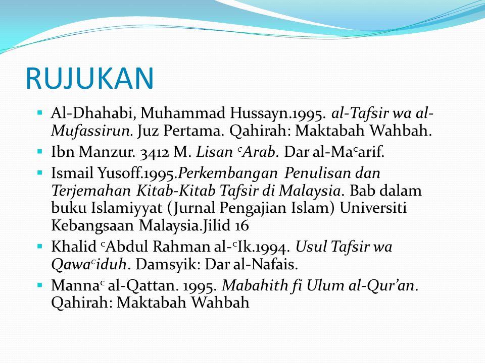 RUJUKAN Al-Dhahabi, Muhammad Hussayn.1995. al-Tafsir wa al-Mufassirun. Juz Pertama. Qahirah: Maktabah Wahbah.
