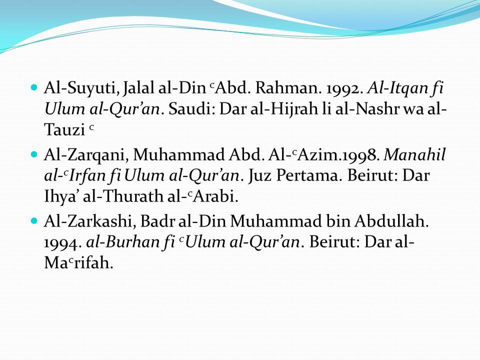 Al-Suyuti, Jalal al-Din cAbd. Rahman. 1992. Al-Itqan fi Ulum al-Qur'an