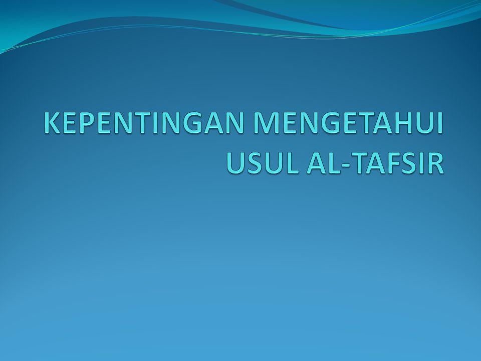 KEPENTINGAN MENGETAHUI USUL AL-TAFSIR