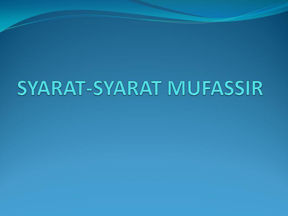 SYARAT-SYARAT MUFASSIR