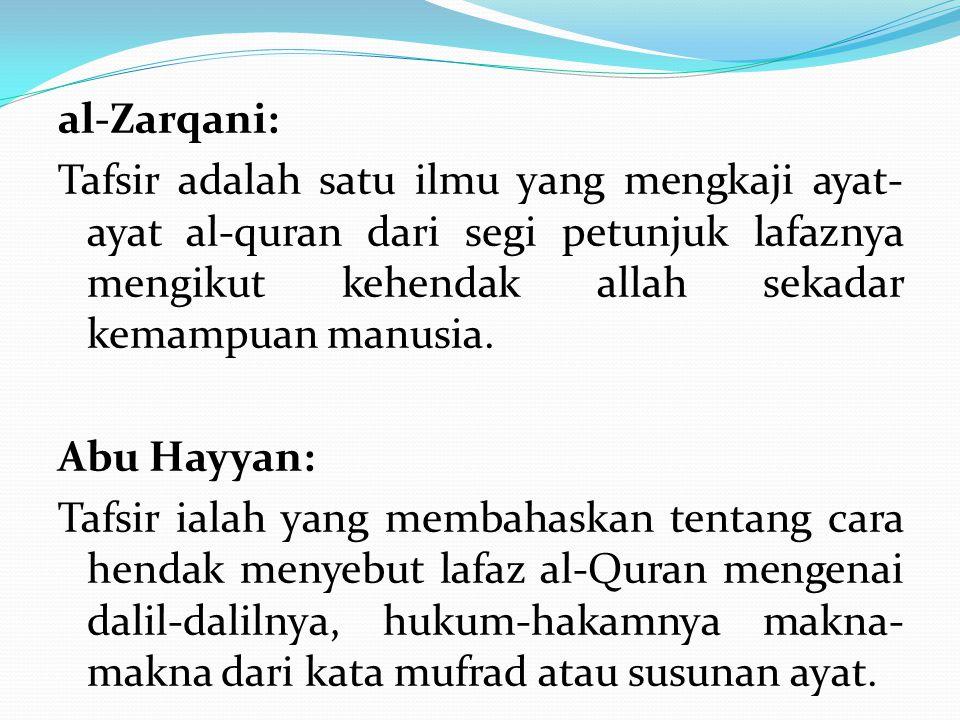 al-Zarqani: Tafsir adalah satu ilmu yang mengkaji ayat-ayat al-quran dari segi petunjuk lafaznya mengikut kehendak allah sekadar kemampuan manusia.