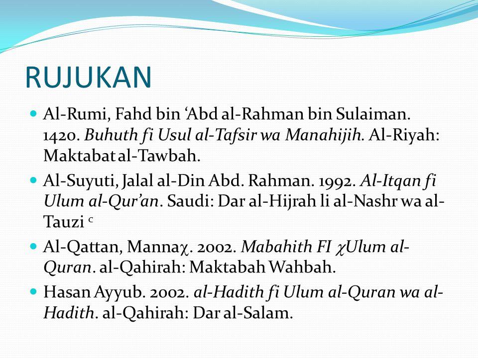 RUJUKAN Al-Rumi, Fahd bin 'Abd al-Rahman bin Sulaiman. 1420. Buhuth fi Usul al-Tafsir wa Manahijih. Al-Riyah: Maktabat al-Tawbah.