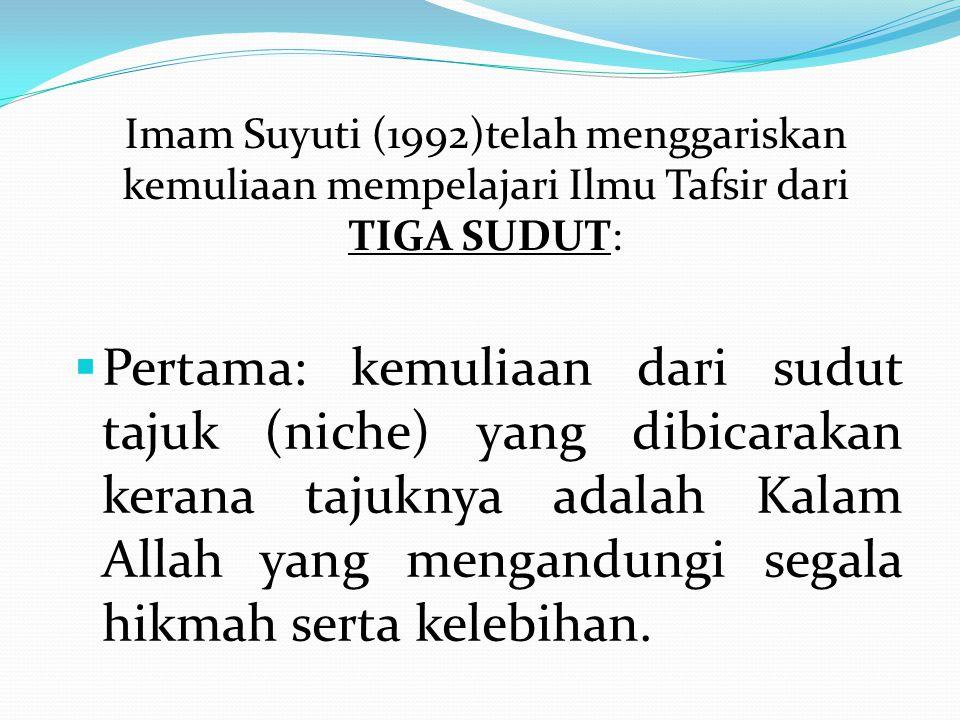 Imam Suyuti (1992)telah menggariskan kemuliaan mempelajari Ilmu Tafsir dari TIGA SUDUT: