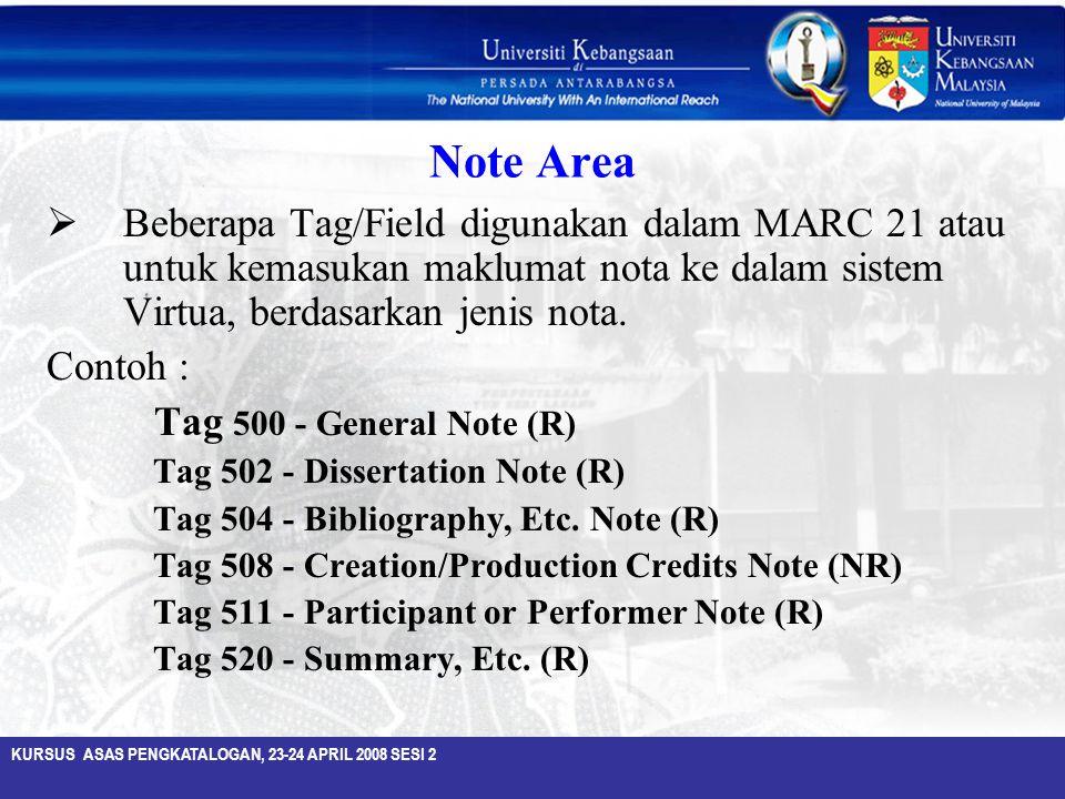 Note Area Beberapa Tag/Field digunakan dalam MARC 21 atau untuk kemasukan maklumat nota ke dalam sistem Virtua, berdasarkan jenis nota.