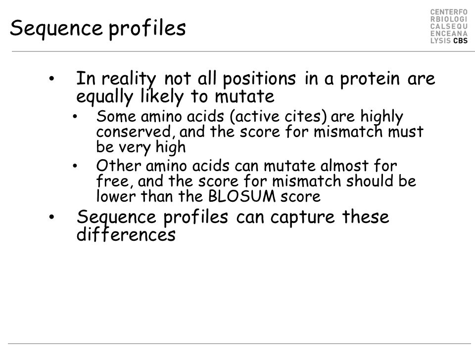 Sequence profiles In reality not all positions in a protein are equally likely to mutate.