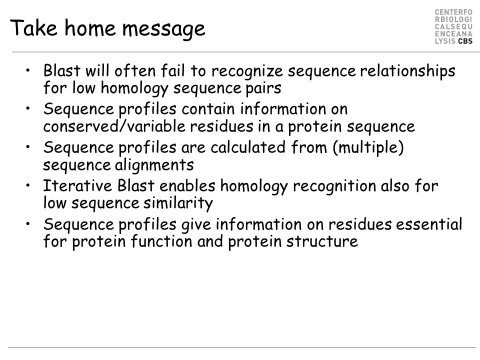 Take home message Blast will often fail to recognize sequence relationships for low homology sequence pairs.