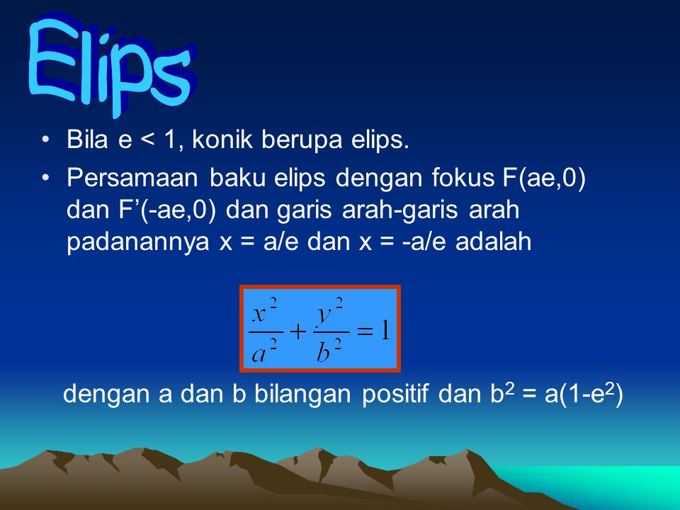 Elips Bila e < 1, konik berupa elips.