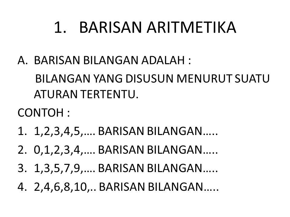 1. BARISAN ARITMETIKA BARISAN BILANGAN ADALAH :