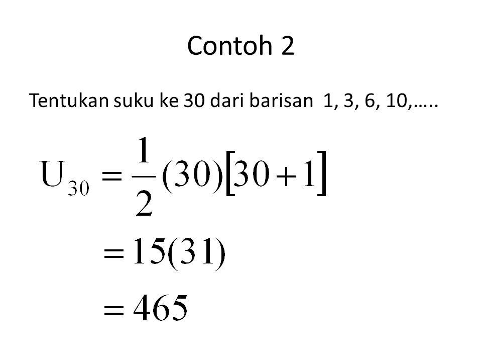 Contoh 2 Tentukan suku ke 30 dari barisan 1, 3, 6, 10,…..