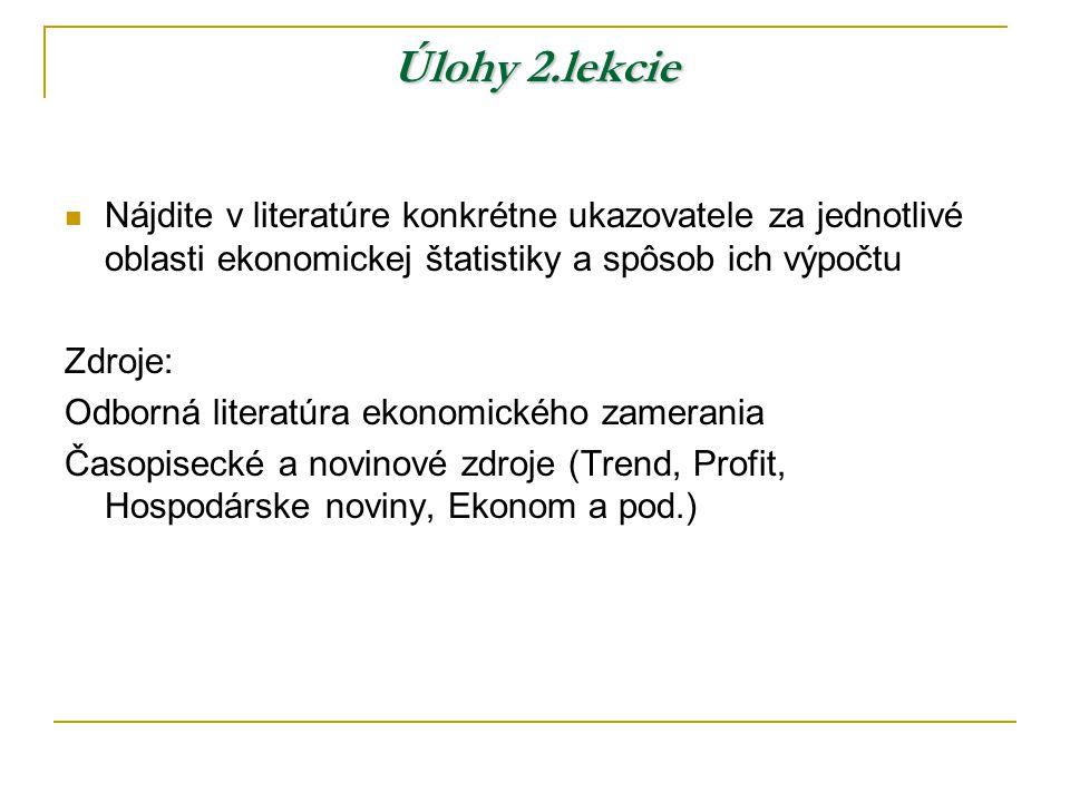 Úlohy 2.lekcie Nájdite v literatúre konkrétne ukazovatele za jednotlivé oblasti ekonomickej štatistiky a spôsob ich výpočtu.