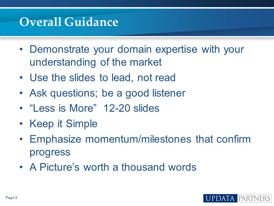 Overall Guidance Demonstrate your domain expertise with your understanding of the market. Use the slides to lead, not read.