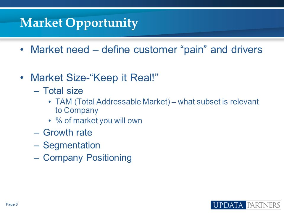 Market Opportunity Market need – define customer pain and drivers