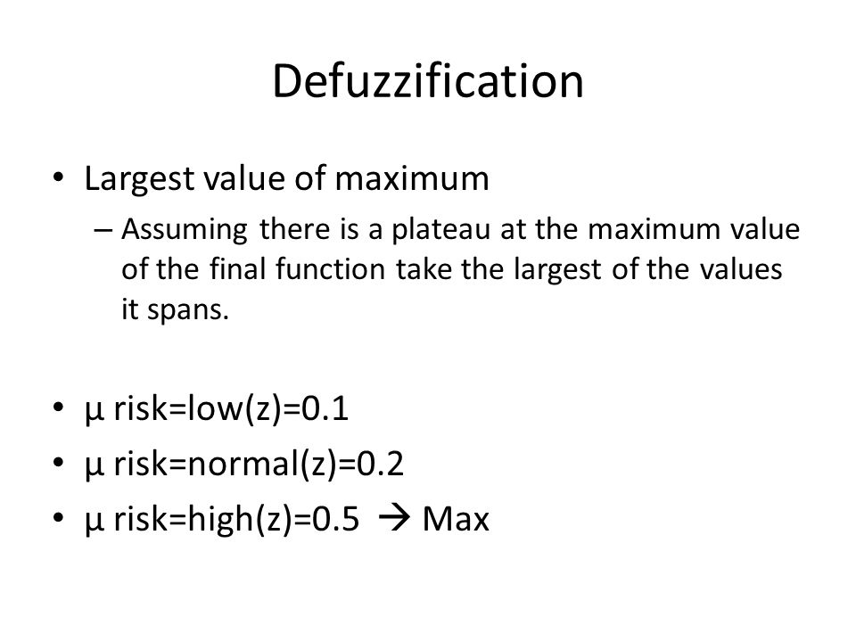 Defuzzification Largest value of maximum μ risk=low(z)=0.1