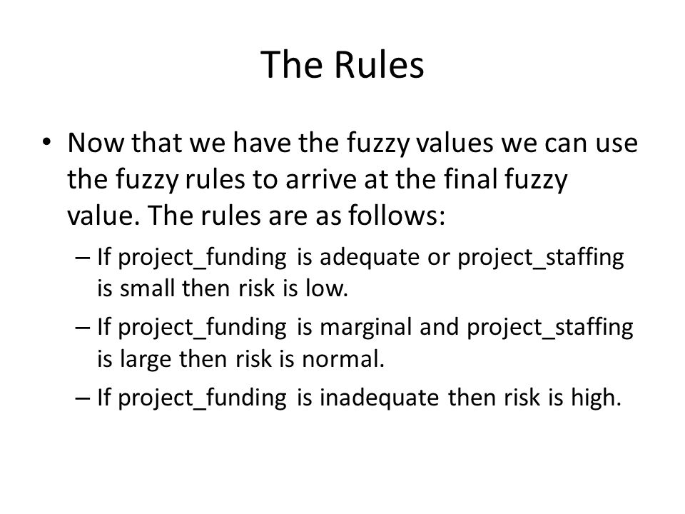 The Rules Now that we have the fuzzy values we can use the fuzzy rules to arrive at the final fuzzy value. The rules are as follows: