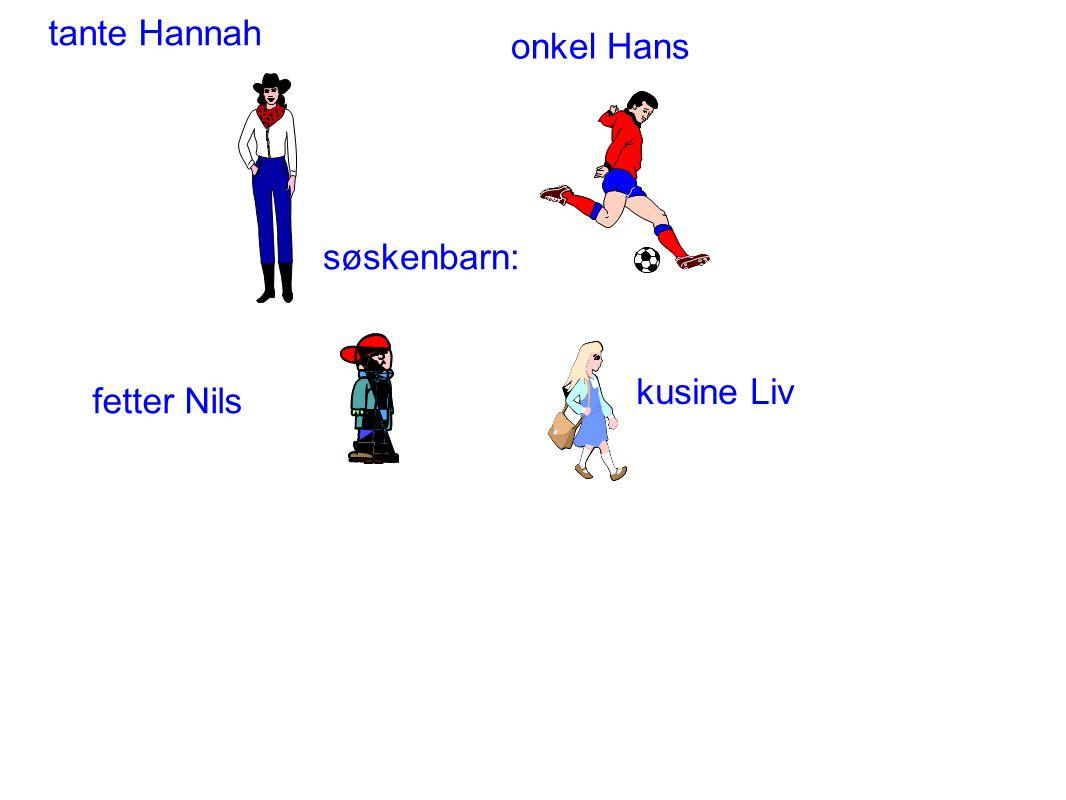 tante Hannah onkel Hans søskenbarn: kusine Liv fetter Nils