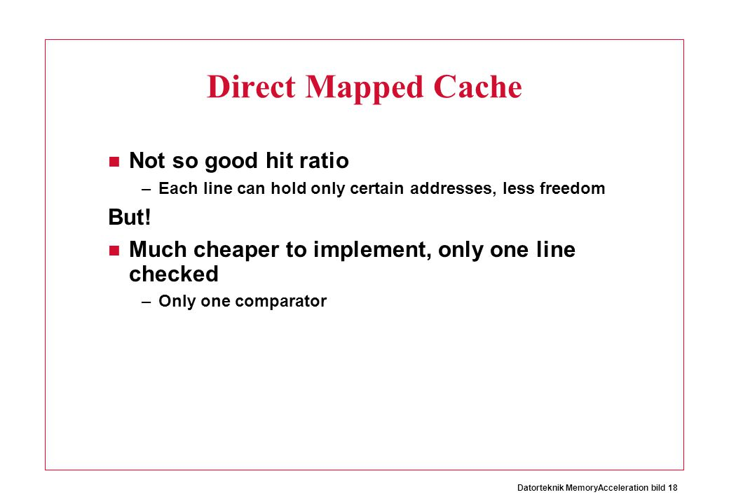 Direct Mapped Cache Not so good hit ratio But!