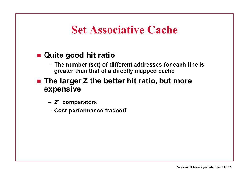 Set Associative Cache Quite good hit ratio