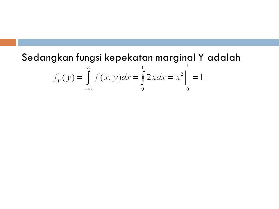 Sedangkan fungsi kepekatan marginal Y adalah