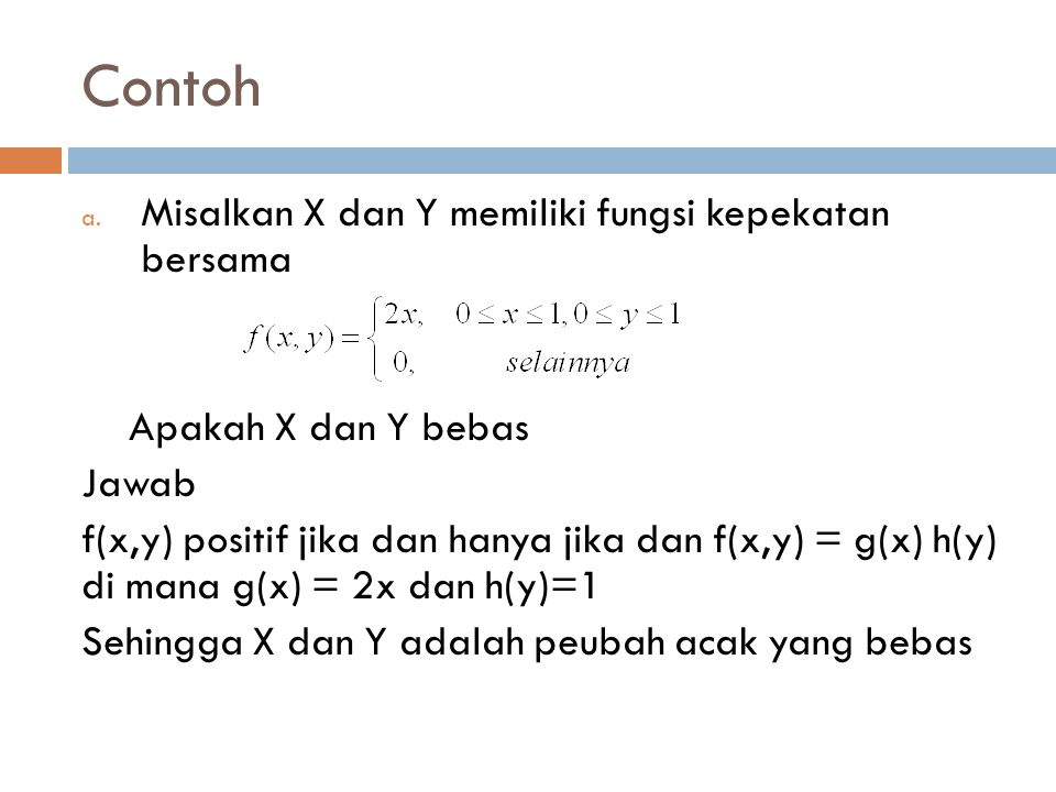 Contoh Misalkan X dan Y memiliki fungsi kepekatan bersama