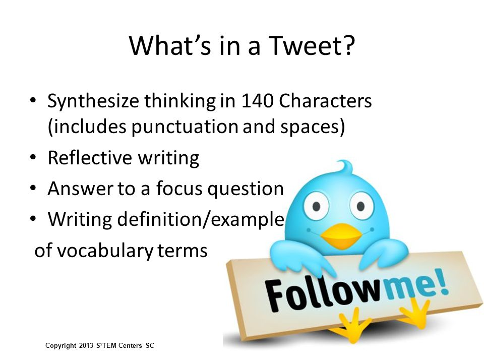 What's in a Tweet Synthesize thinking in 140 Characters (includes punctuation and spaces) Reflective writing.