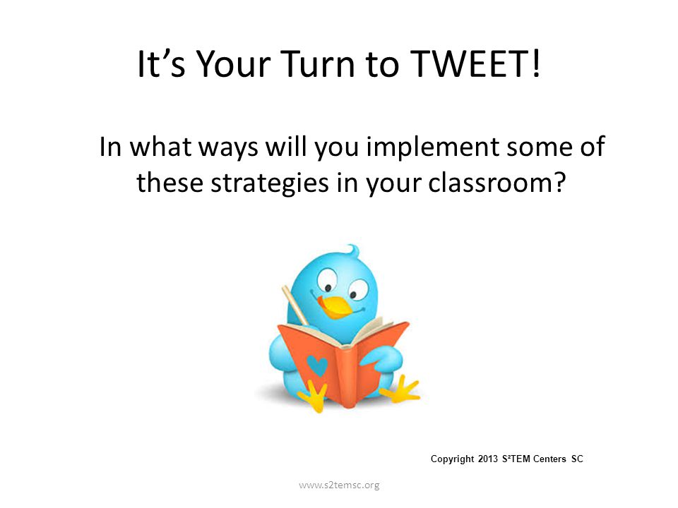 It's Your Turn to TWEET! In what ways will you implement some of these strategies in your classroom