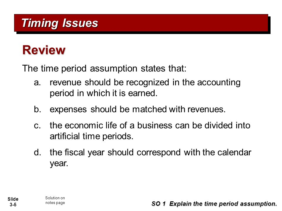 Review Timing Issues The time period assumption states that: