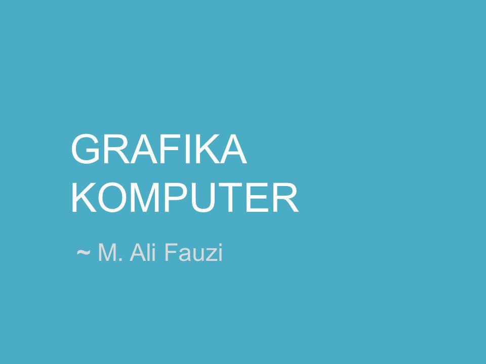 GRAFIKA KOMPUTER ~ M. Ali Fauzi