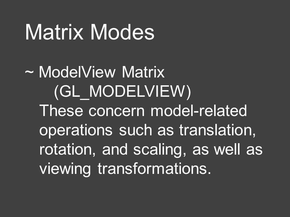 Matrix Modes ~ ModelView Matrix (GL_MODELVIEW)