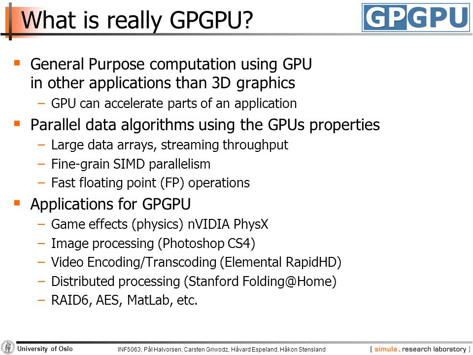 What is really GPGPU General Purpose computation using GPU in other applications than 3D graphics.