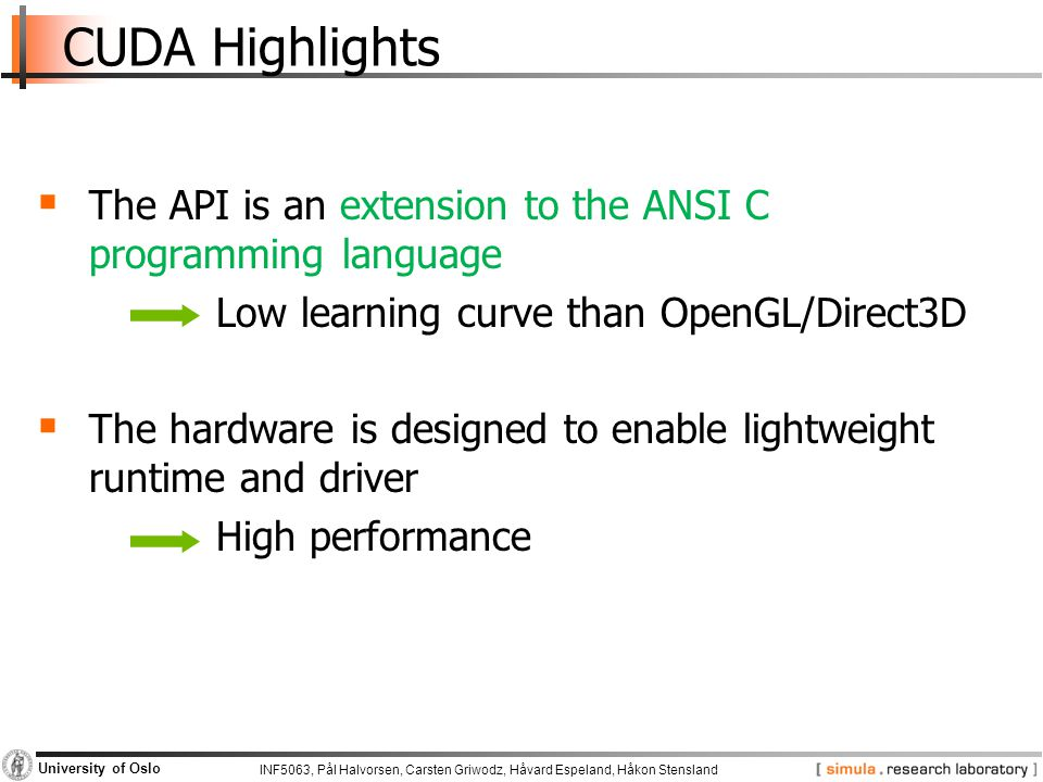 CUDA Highlights The API is an extension to the ANSI C programming language. Low learning curve than OpenGL/Direct3D.
