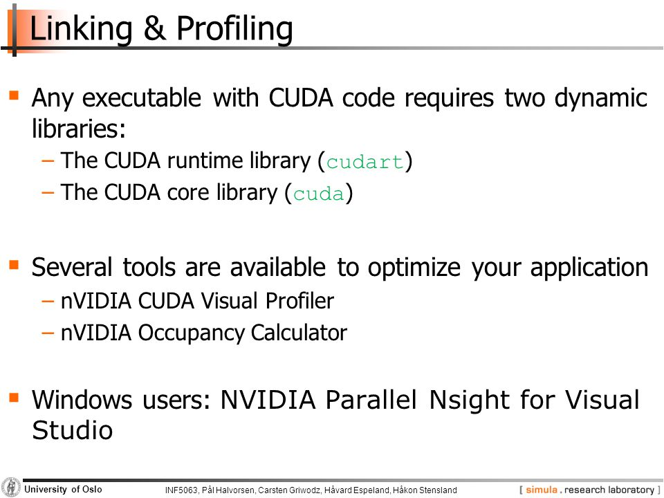 Linking & Profiling Any executable with CUDA code requires two dynamic libraries: The CUDA runtime library (cudart)