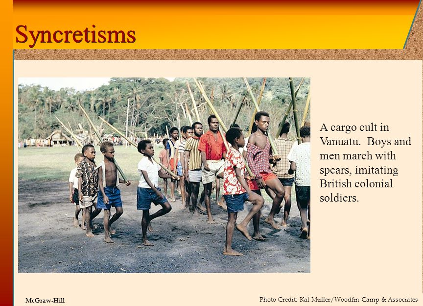 Syncretisms A cargo cult in Vanuatu. Boys and men march with spears, imitating British colonial soldiers.