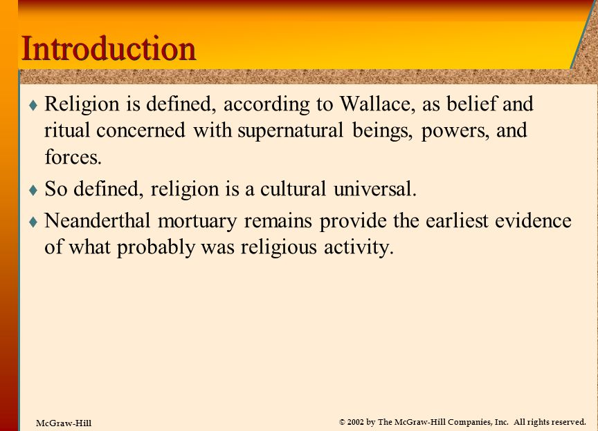 Introduction Religion is defined, according to Wallace, as belief and ritual concerned with supernatural beings, powers, and forces.