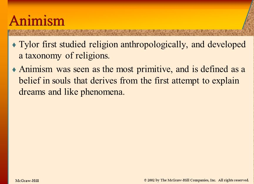Animism Tylor first studied religion anthropologically, and developed a taxonomy of religions.
