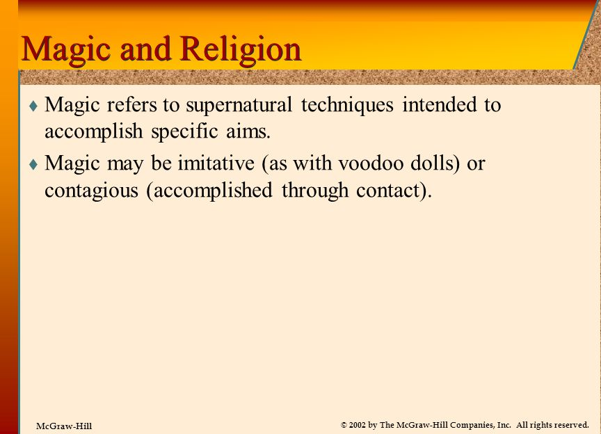 Magic and Religion Magic refers to supernatural techniques intended to accomplish specific aims.