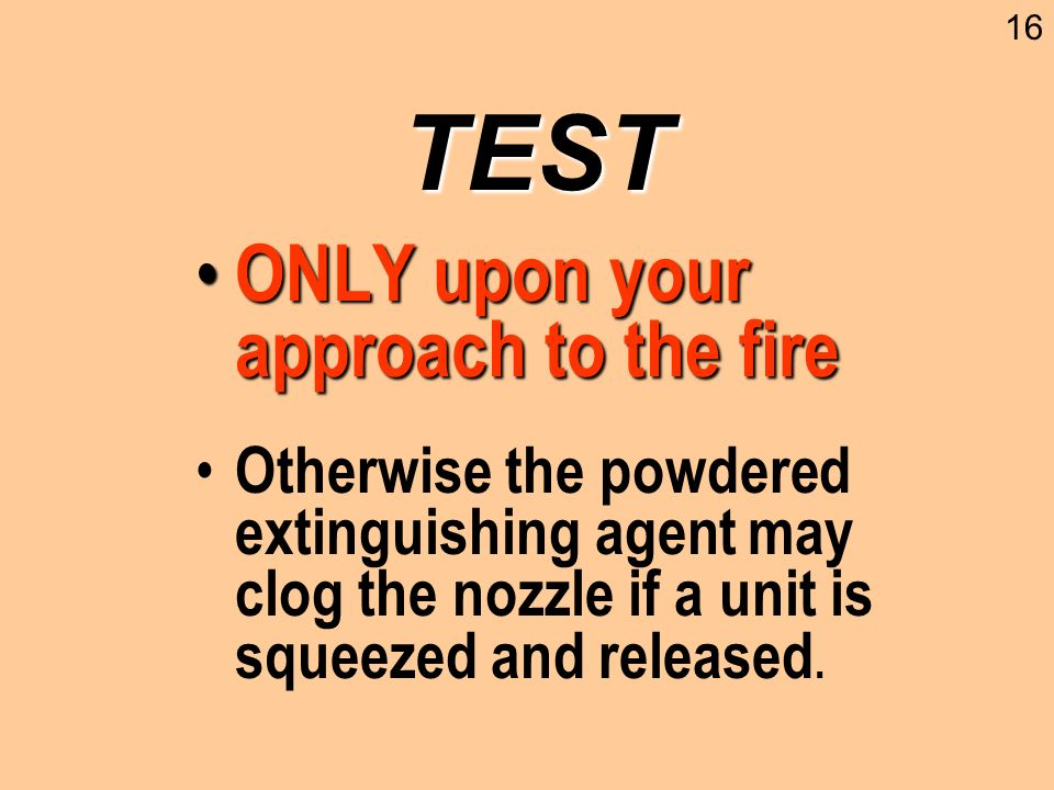 TEST ONLY upon your approach to the fire