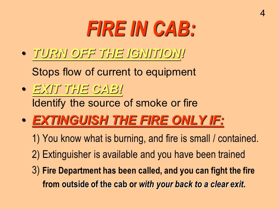 FIRE IN CAB: TURN OFF THE IGNITION! Stops flow of current to equipment