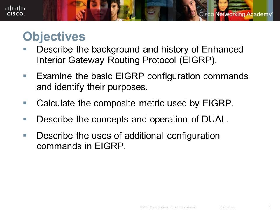Objectives Describe the background and history of Enhanced Interior Gateway Routing Protocol (EIGRP).