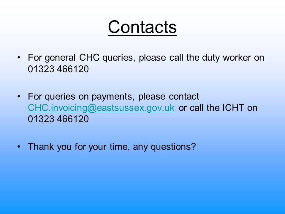 Contacts For general CHC queries, please call the duty worker on 01323 466120.