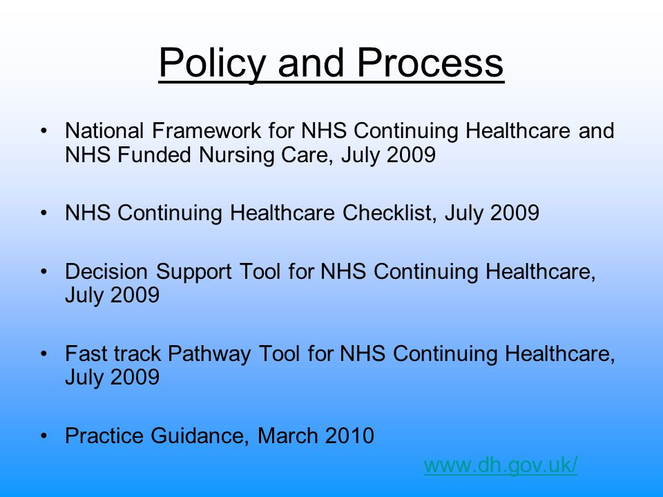 Policy and Process National Framework for NHS Continuing Healthcare and NHS Funded Nursing Care, July 2009.