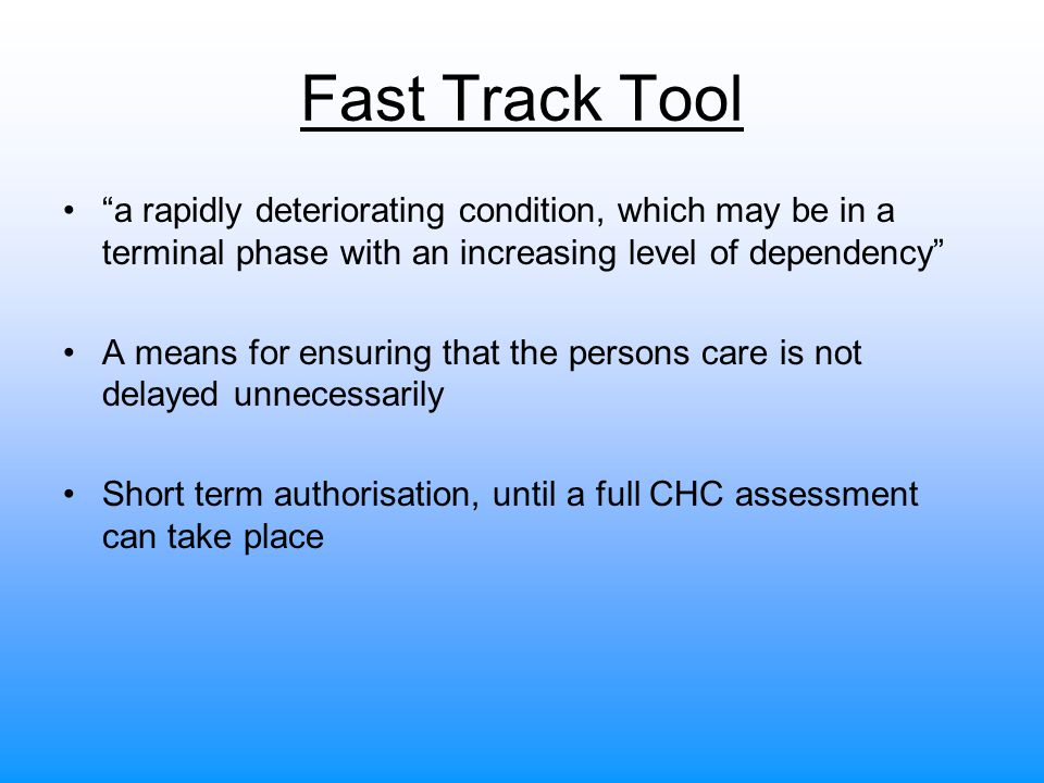 Fast Track Tool a rapidly deteriorating condition, which may be in a terminal phase with an increasing level of dependency