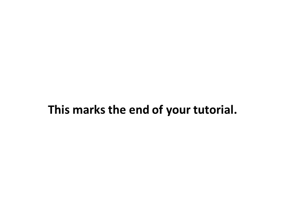 This marks the end of your tutorial.